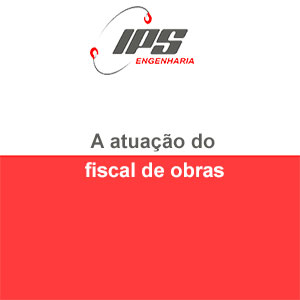 A atuação do fiscal de obras