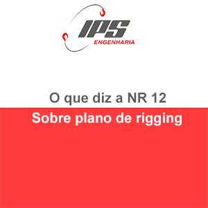 O que diz a NR 12 sobre Plano de Rigging